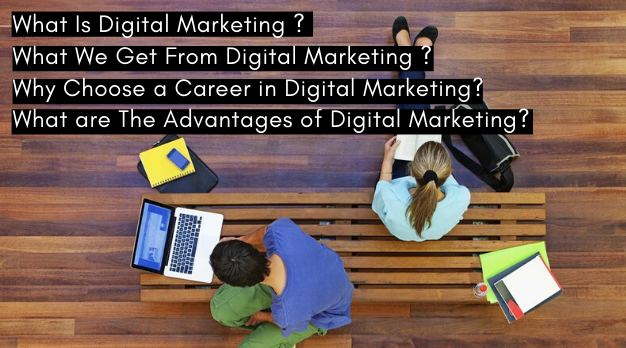 What Is Digital Marketing _ What We Get From Digital Marketing _ Why Choose a Career in Digital Marketing_ What are The Advantages of Digital Marketing